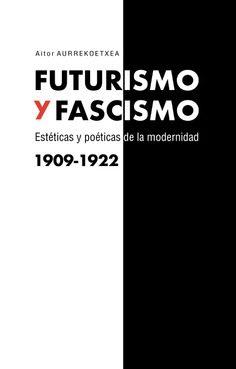 Futurismo Y Fascismo - Aurrekoetxea Aitor