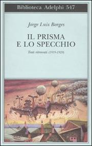 Il Prisma E Lo Specchio Testi Ritrovati (1919-1929) - Borges Jorge Luis
