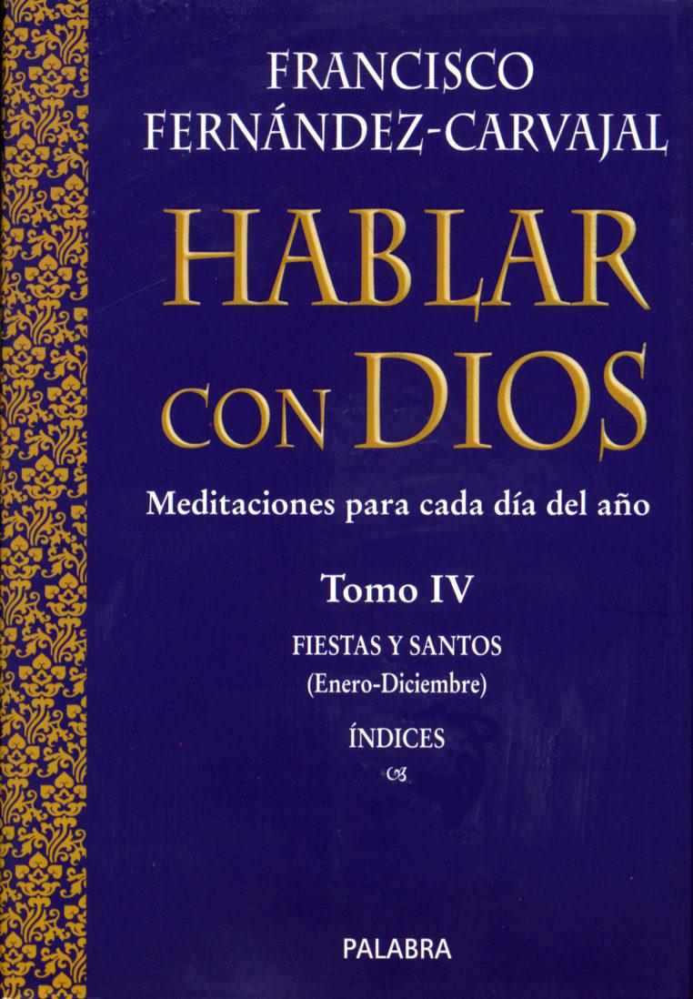 Hablar Con Dios: Meditaciones Para Cada Dia Del Año (t. Iv) - Fernandez-carvajal Francisco