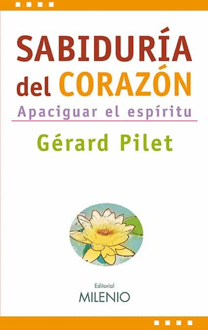 Sabiduria Del Corazon: Apaciguar El Espiritu - Pilet Gerard