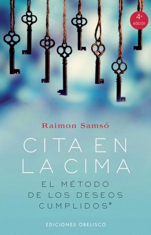 Cita En La Cima: El Metodo De Los Deseos Cumplidos - Samso Raimon
