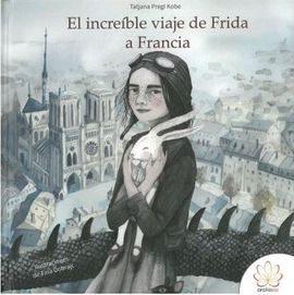 El Increíble Viaje De Frida A Francia - Pregl Kobe Tatjana
