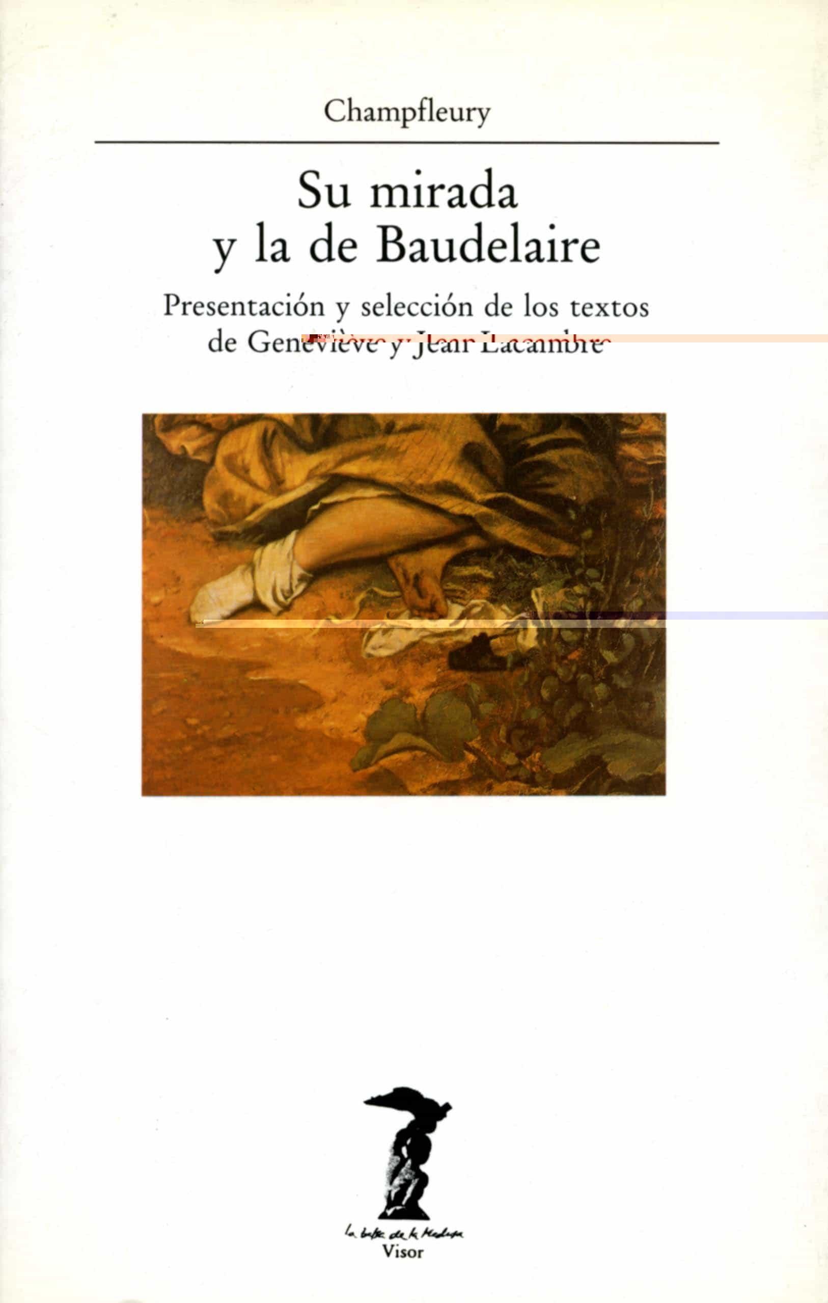 Su Mirada Y La De Baudelaire: Textos De Genevieve Y Lacambre - Champfleury