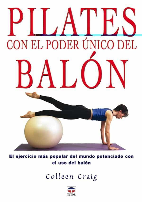 Pilates Con El Poder Unico Del Balon: El Ejercicio Mas Popular De L Mu - Graig Colleen