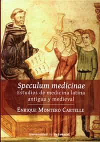 Speculum Medicinae: Estudios De Medicina Latina Antigua Y Medieval - Montero Cartelle Enrique