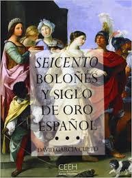 Seicento Boloñes Y Siglo De Oro Español - Garcia Cueto David