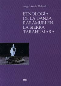 Etnologia De La Danza Raramuri En La Sierra Tarahumara - Acuña Delgado Angel