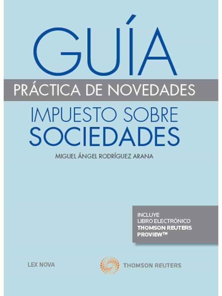 Guia Practica De Novedades Impuesto Sobre Sociedades - Rodriguez Arana Miguel Angel