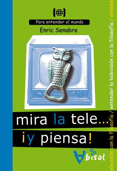 Mira La Tele Y Piensa - Senabre Enric