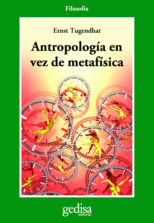 Antropologia En Vez De Metafisica - Tugendhat Ernesto