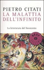 La Malattia Dell Infinito. La Letteratura Del Novecento - Citati Pietro