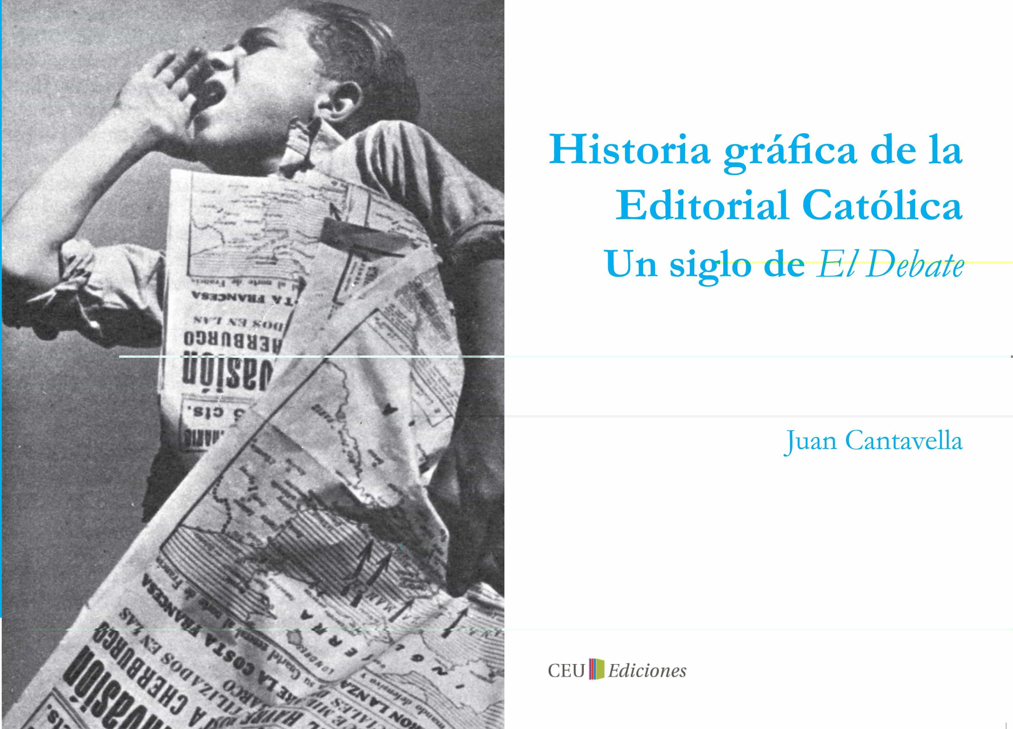 Historia Grafica De La Editorial Catolica: Un Siglo De El Debate - Cantavella Blasco Juan