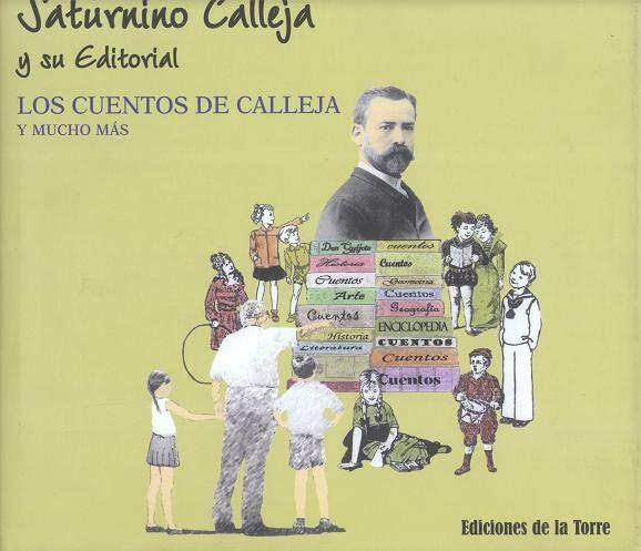 Saturnino Calleja Y Su Editorial: Los Cuentos De Calleja Y Mucho Mas - Fernandez De Cordoba Y Calleja E.