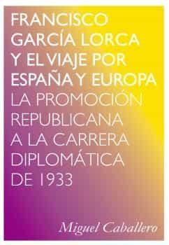 Francisco Garcia Lorca Y El Viaje Por España Y Europa: La Promocion Re - Caballero Miguel