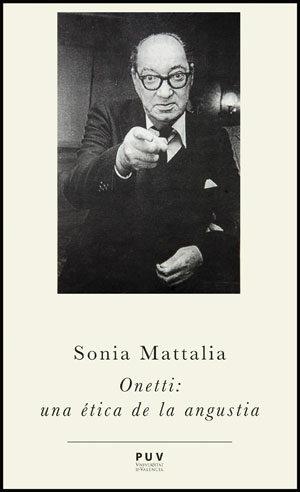 Onetti: Una Etica De La Angustia - Mattalia Alonso Sonia