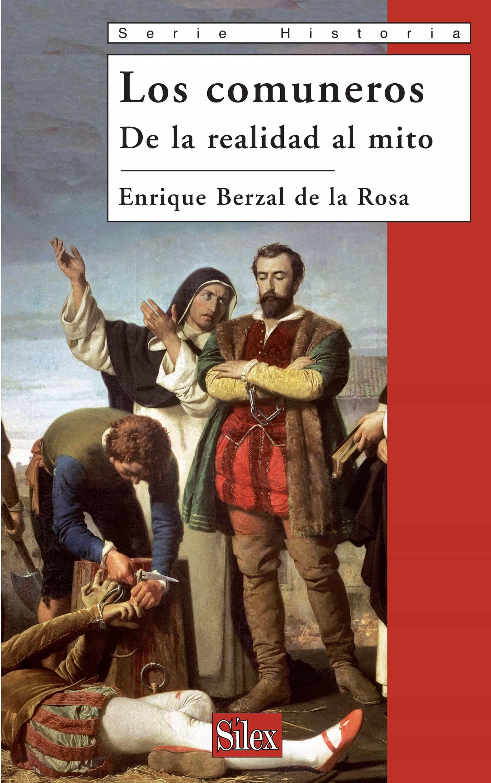Los Comuneros: De La Realidad Al Mito - Berzal De La Rosa Enrique