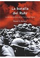 La Batalla Del Rhur: La Derrota Alemana En Los Frentes Del Oeste - Zumbro Derek S.