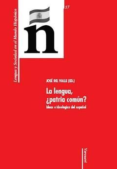 La Lengua ¿patria Comun?: Ideas E Ideologia Del Español - Valle Jose Del