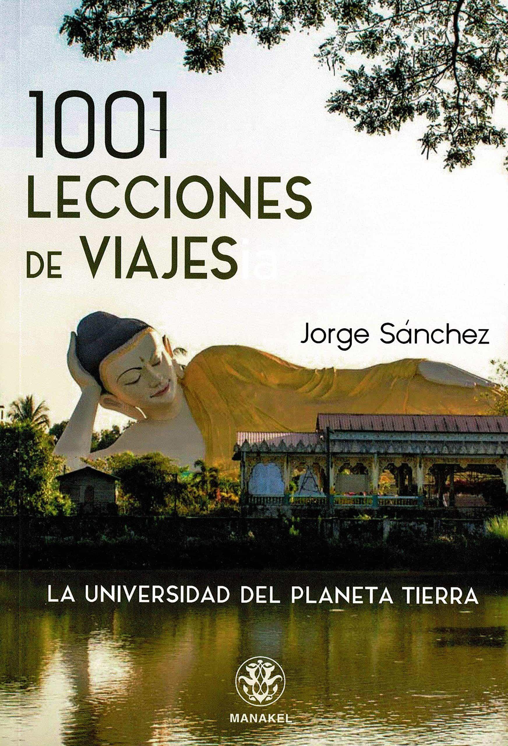 1001 Lecciones De Viajes. La Universidad Del Planeta Tierra - Sanchez Jorge