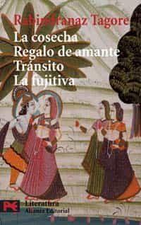 La Cosecha; El Regalo De Amante; Transito; La Fujitiva - Tagore Rabindranath