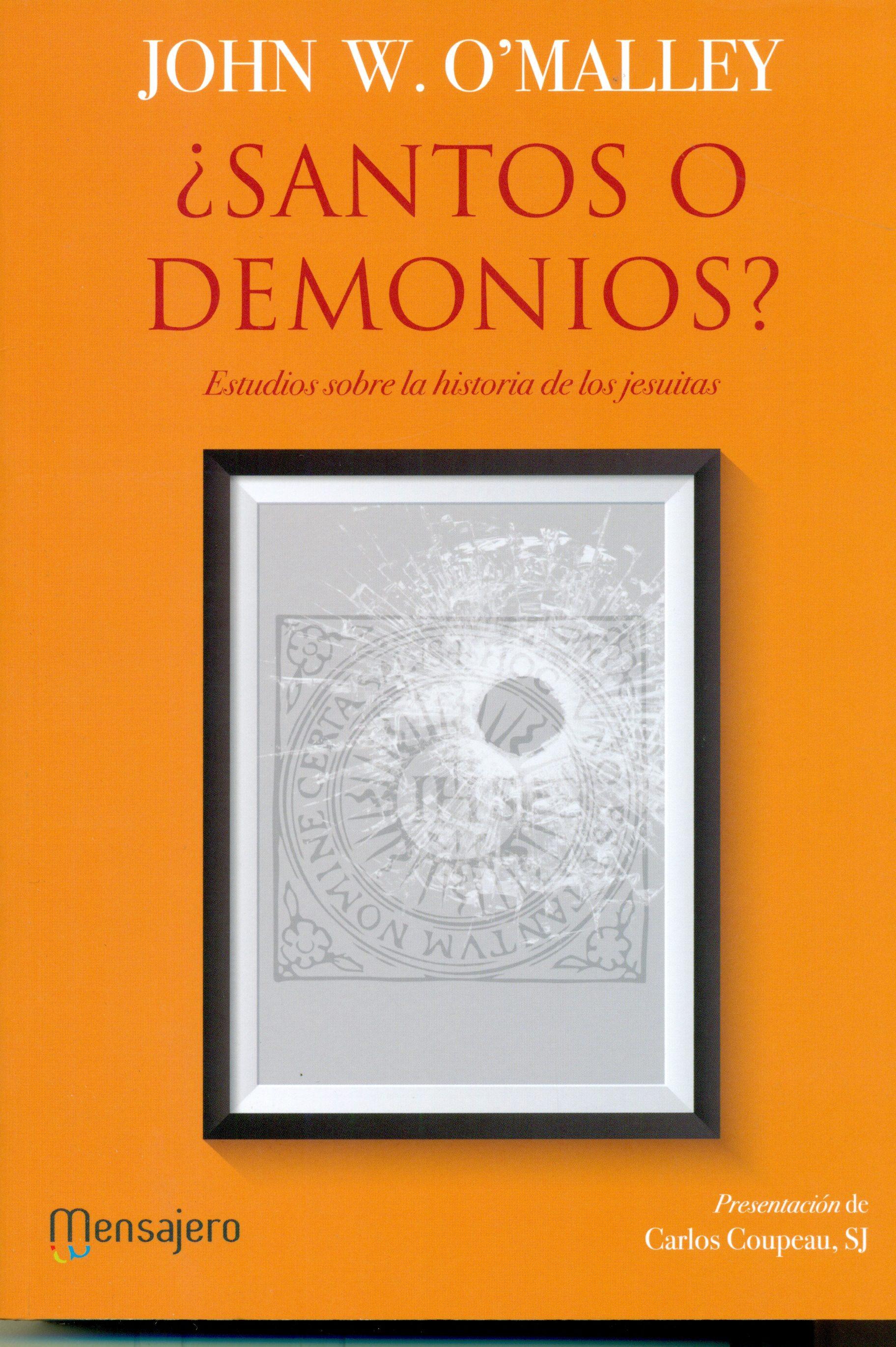 ¿santos O Demonios?: Estudios Sobre La Historia De Los Jesuitas - O Malley John W.