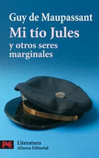 Mi Tio Jules Y Otros Seres Marginales - Maupassant Guy De