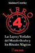 Libro 4: Las Leyes Y Verdades Del Mundo Oculto Y Los Rituales Mag Icos - Crowley Aleister