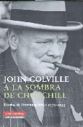 A La Sombra De Churchill: Diarios De Downing Street 1939-1955 - Colville John