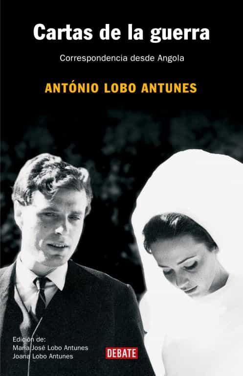 Cartas De La Guerra: Correspondencia Desde Angola - Lobo Antunes Antonio