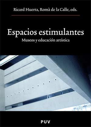 Espacios Estimulantes. Museos Y Educacion Artistica - Huerta Ramon Ricart Vicent