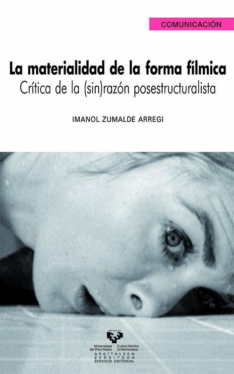 La Materialidad De La Forma Filmica. Critica De La (sin)razon Pos Estr - Zumalde Arregi Imanol