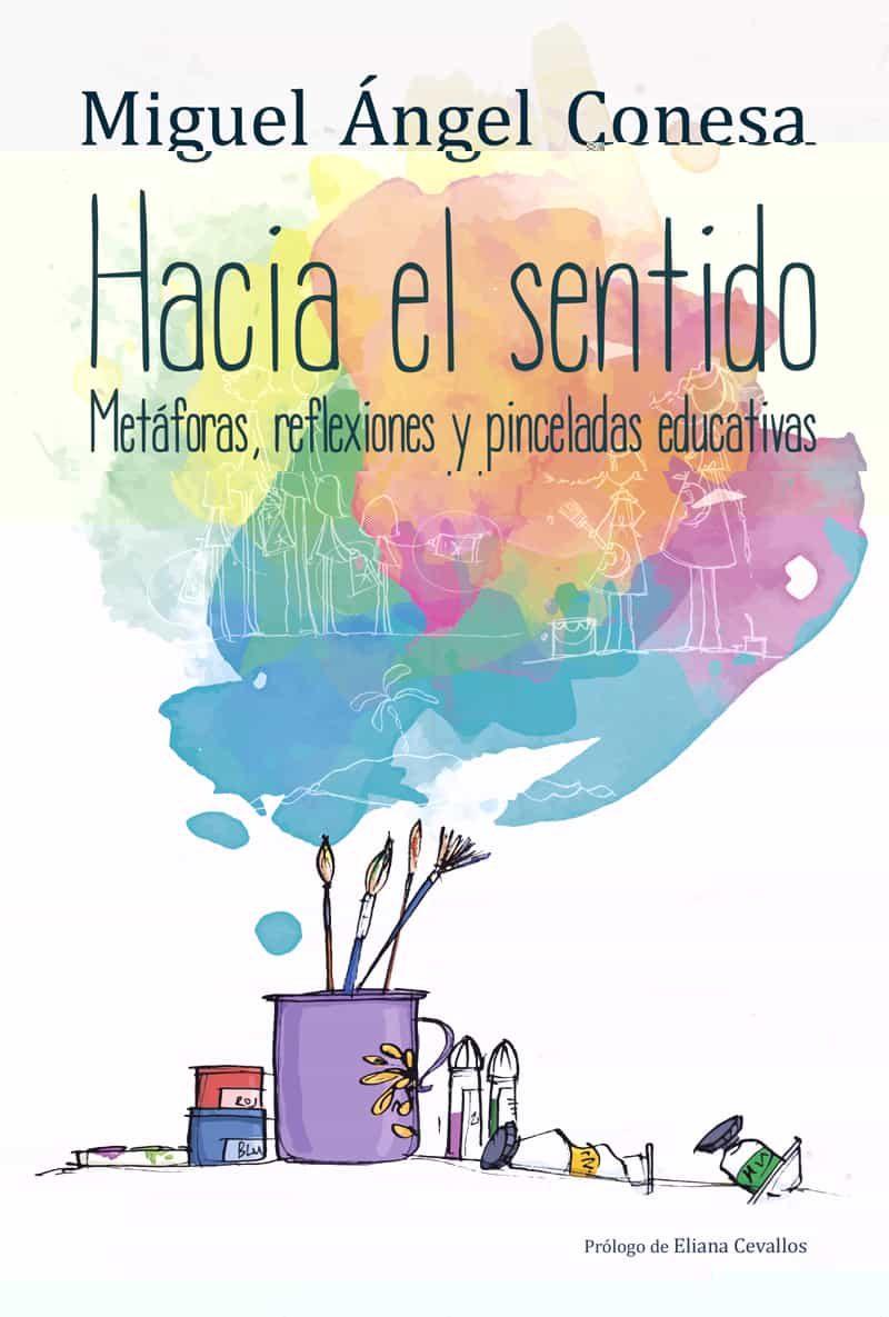 Hacia El Sentido: Metaforas Reflexiones Y Pinceladas Educativas - Conesa Miguel Angel