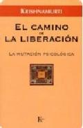 El Camino De La Liberacion: La Mutacion Psicologica - Krishnamurti