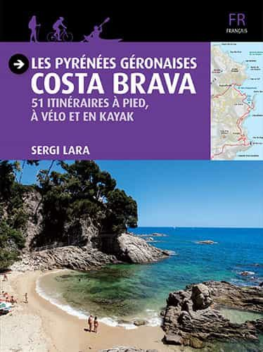 Les Pyrenees Geronaises: Costa Brava: 51 Itineraires A Pied A Velo Et - Lara Sergi