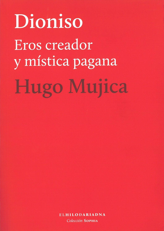 Dioniso: Eros Creador Y Mistica - Mujica Hugo