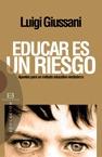 Educar Es Un Riesgo: Apuntes Para Un Metodo Educativo Verdadero - Giussani Luigi