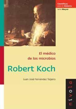 Robert Koch El Medico De Los Microbios - Fernandez Tejeiiro Juan Jose