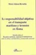 La Responsabilidad Objetiva En El Transporte Maritimo Y Terrestre En R - Salazar Revuelta Maria