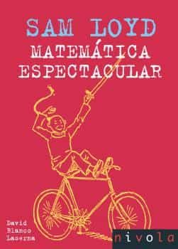 Sam Loyd: Matematica Espectacular - Blanco Laserna David