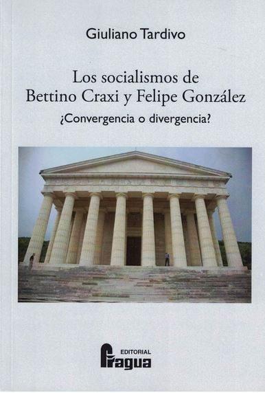 Los Socialismos De Bettino Craxi Y Felipe González ¿convergencia O Div - Tardivo Giuliano
