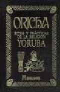 Oricha: Ritos Y Practicas De La Religion - Yoruba