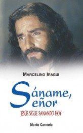 Saname Señor. Jesus Sigue Sanando Hoy - Aragui Marcelino