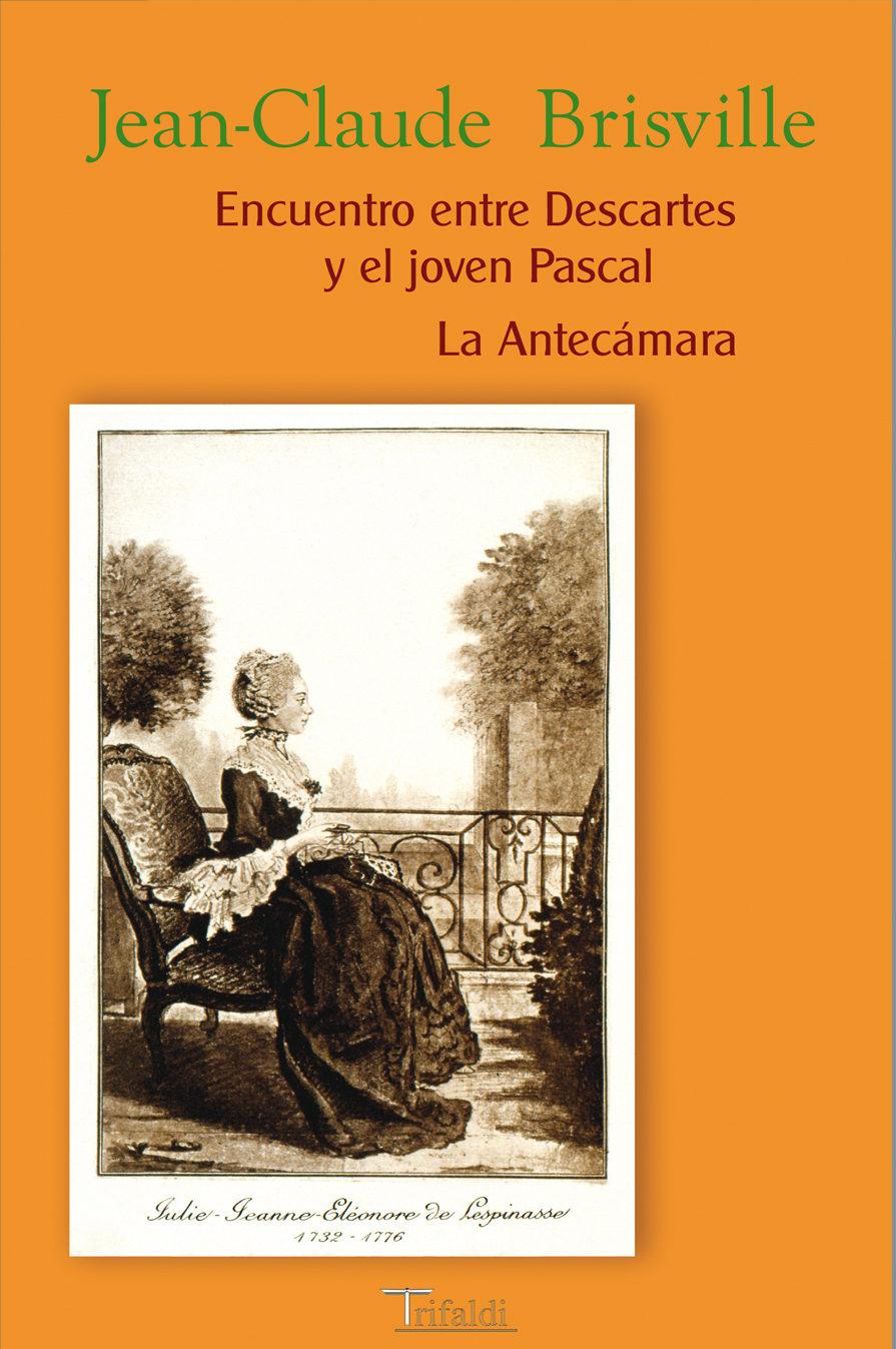 Encuentro Entre Descartes Y El Joven Pascal: La Antecamara - Brisville Jean - Claude