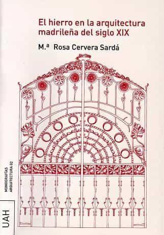El Hierro En La Arquitectura Madrileña Del Siglo Xix - Cervera Sarda Mª Rosa