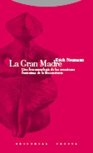 La Gran Madre: Una Fenomenologia De Las Creaciones Femeninas De L O In - Neumann Erich