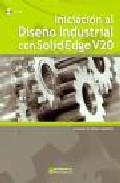 Iniciacion Al Diseño Industrial Con Solid Edge V20 (incluye Cd) - Tornero Martinez Francisco W.