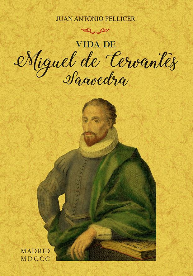 Vida De Miguel De Cervantes Saavedra (ed. Facsimil De La Obra De 1800) - Pellicer Y Saforacada Juan Antonio