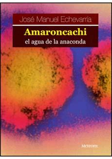 Amaroncachi El Agua De La Anaconda - Echevarria Jose Manuel