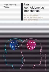 Las Coincidencias Necesarias: La Sincronicidad En Los Encuentros Que N - Vezina Jean-françois
