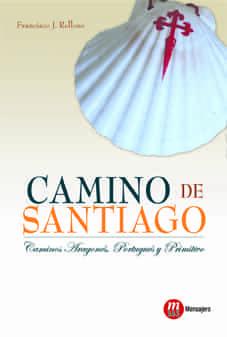 Camino De Santiago: Caminos Aragones Portugues Y Primitivo - Relloso Francisco J.